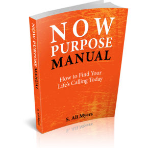 Now Purpose Manual: How to Find Your Life's Calling Today by S. Ali Myers